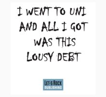 I Went To Uni And All I Got Was This Lousy Debt by letsrock