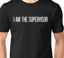I AM THE SUPERVISOR White Ink Unisex T-Shirt