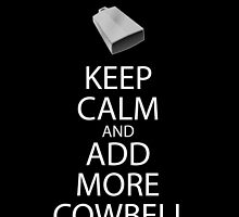 Keep Calm and Add More Cowbell by KIXIK DISIGNS