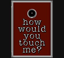 How would you touch me? Unisex T-Shirt