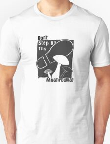 Don't Step On The Mushrooms - white on black Unisex T-Shirt