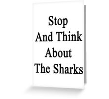 Stop And Think About The Sharks  Greeting Card