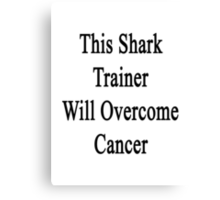 This Shark Trainer Will Overcome Cancer Canvas Print