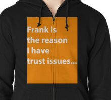 Frank is the reason. Zipped Hoodie