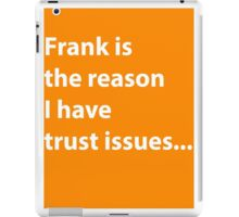 Frank is the reason. iPad Case/Skin