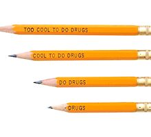 TOO COOL TO DO DRUGS PENCIL by thekinginyellow
