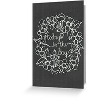 Today is the day - dark grey Greeting Card