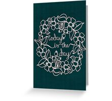 Today is the day - dark teal Greeting Card