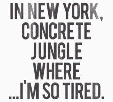 In New York, Concrete Jungle Where ...I'm so tired. by RexLambo