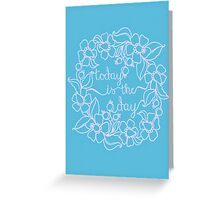 today is the day - sky blue Greeting Card