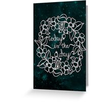 today is the day - teal space Greeting Card