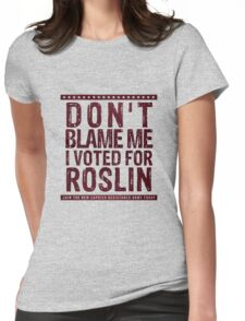 Don't blame me, I voted for Roslin Womens Fitted T-Shirt