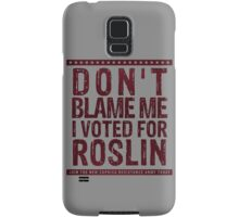 Don't blame me, I voted for Roslin Samsung Galaxy Case/Skin