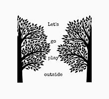 Let's Go Play Outside Unisex T-Shirt