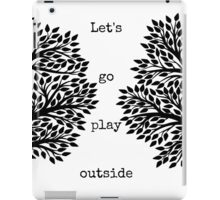 Let's Go Play Outside iPad Case/Skin