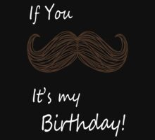 If you Mustache It's my Birthday! by Heather Saldana
