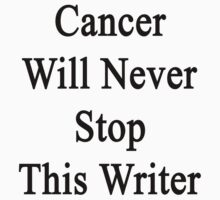 Cancer Will Never Stop This Writer  by supernova23