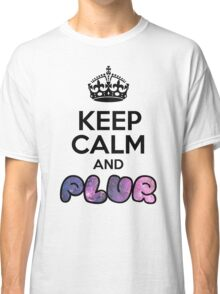 Keep Calm And PLUR ☆ Classic T-Shirt