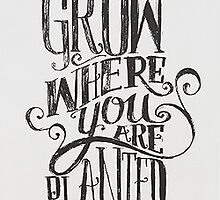 Grow Where You Are Planted by gwynnethann