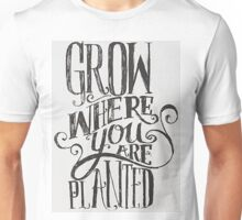 Grow Where You Are Planted Unisex T-Shirt