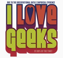 DUE TO THE OBSERVATIONAL DATA & EMPIRICAL EVIDENCE, I LOVE GEEKS by Joey Gates