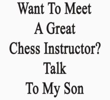Want To Meet A Great Chess Instructor? Talk To My Son by supernova23