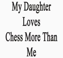 My Daughter Loves Chess More Than Me by supernova23