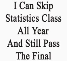 I Can Skip Statistics Class All Year And Still Pass The Final  by supernova23