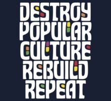 Destroy Popular Culture. Rebuild, Repeat  Kids Tee