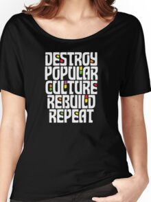 Destroy Popular Culture. Rebuild, Repeat  Women's Relaxed Fit T-Shirt