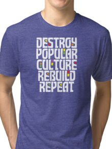 Destroy Popular Culture. Rebuild, Repeat  Tri-blend T-Shirt