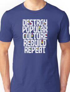 Destroy Popular Culture. Rebuild, Repeat  Unisex T-Shirt