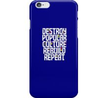 Destroy Popular Culture. Rebuild, Repeat  iPhone Case/Skin