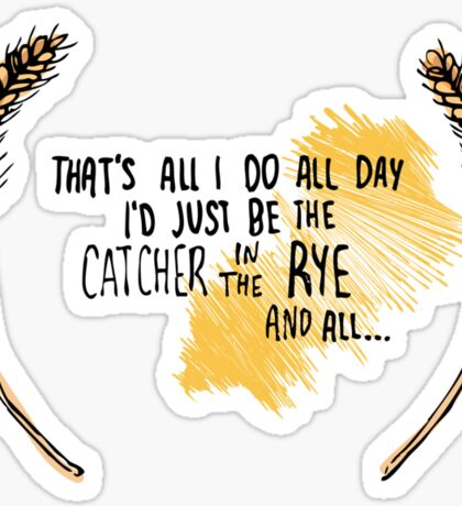 I'd Just be the Catcher in the Rye Sticker