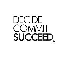 DECIDE COMMIT SUCCEED . by mitchoz