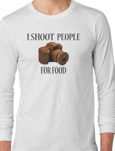 I Shoot People For Food Long Sleeve T-Shirt