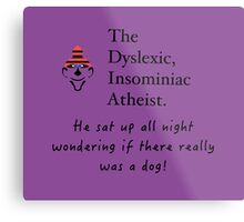 The Dyslexic Insomniac Atheist  Metal Print