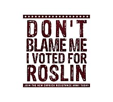 Don't blame me, I voted for Roslin Photographic Print
