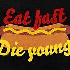 Eat Fast Die Young by Karolis Butenas