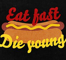 Eat Fast Die Young by Karolis Butenas