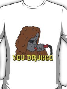 Big Lez Show - You Druggo T-Shirt
