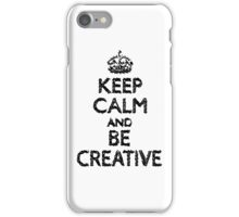 Keep Calm And Be Creative iPhone Case/Skin