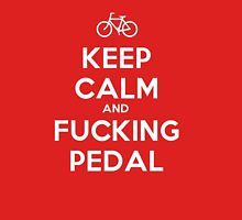 Keep Calm and F_ing Pedal Unisex T-Shirt