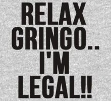 RELAX GRINGO...I'M LEGAL!! by mralan