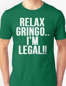 RELAX GRINGO...I'M LEGAL!! T-Shirt