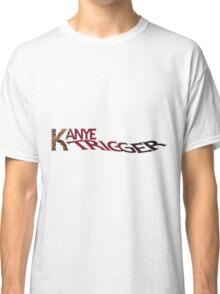 Kanye Trigger Classic T-Shirt