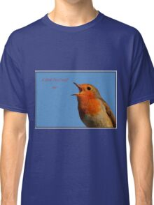 Robin Redbreast A Little Bird Told Me Message Classic T-Shirt