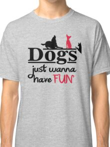 Dogs just wanna have fun Classic T-Shirt