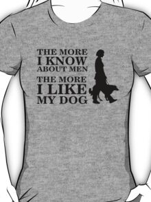 The more i know about men, the more i like my dog T-Shirt