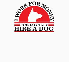 I work for money, for loyalty hire a DOG Unisex T-Shirt